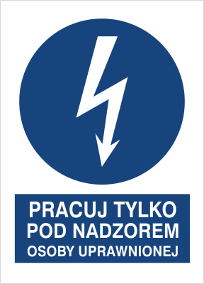 Znak Pracuj tylko pod nadzorem osoy uprawnionej (430-10)