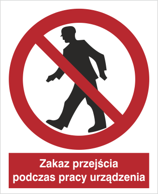 Znak Zakaz przejścia podczas pracy urządzenia (602 - 01)