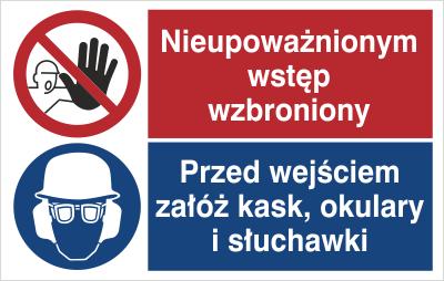Znak Nieupoważnionym wstęp wzbroniony. Przed wejściem załuż kask, okulary i słuchawki (520-01)