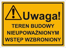 Uwaga! Teren budowy nieupoważnionym wstęp wzbroniony