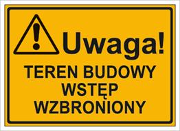 Uwaga! Teren budowy wstęp wzbroniony