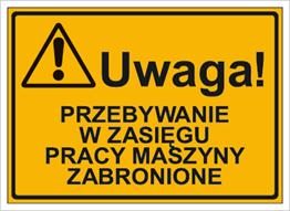 Obrazek dla kategorii Uwaga! Przebywanie w zasięgu pracy maszyny zabronione (319-47)