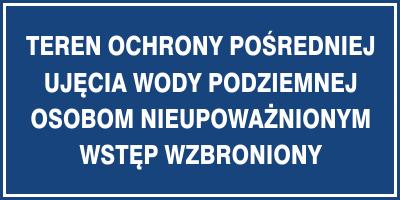 Znak Teren ochrony pośredniej ujęcia wody podziemnej Osobom nieupowąznionym wstęp wzbroniony (824-06)